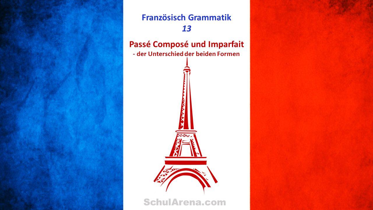 Französisch Grammatik 13 SchulArena.com Passé Composé und Imparfait - der Unterschied der beiden Formen