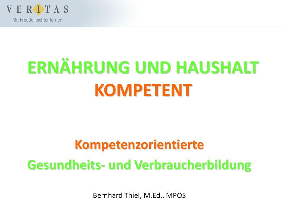 ERNÄHRUNG UND HAUSHALT KOMPETENT Kompetenzorientierte Gesundheits- und Verbraucherbildung Bernhard Thiel, M.Ed., MPOS