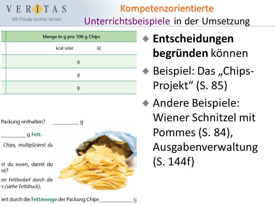 """Kompetenzorientierte Kompetenzorientierte Unterrichtsbeispiele in der Umsetzung Entscheidungen begründen können Beispiel: Das """"Chips- Projekt (S."""
