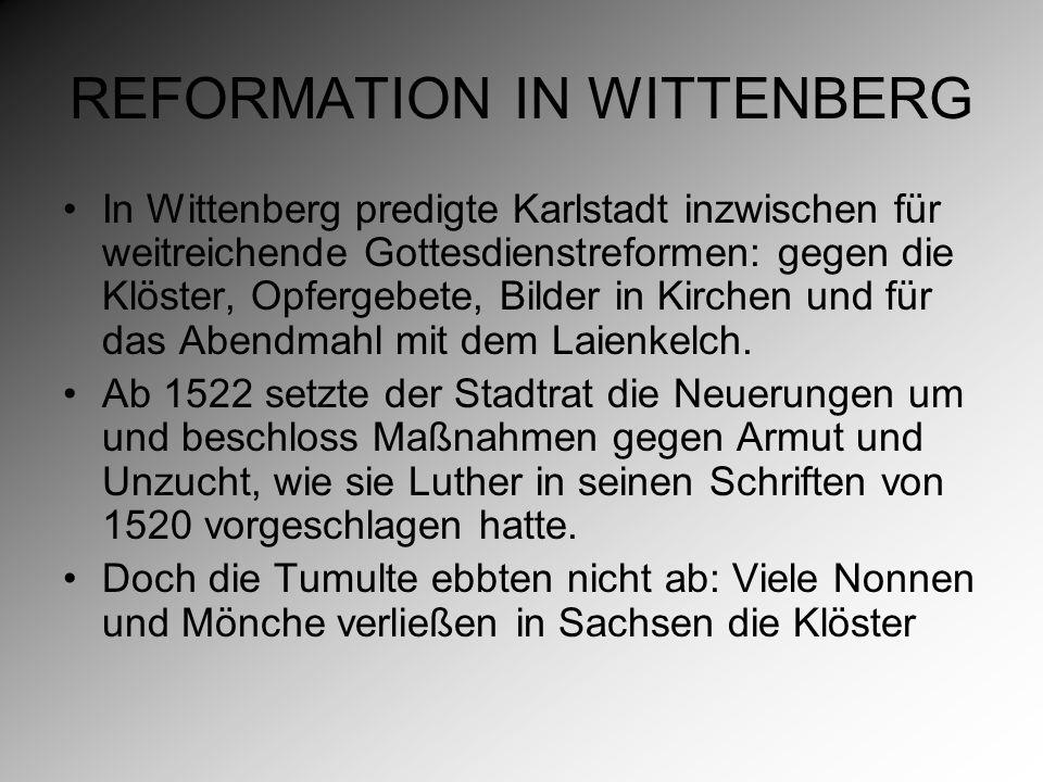 REFORMATION IN WITTENBERG In Wittenberg predigte Karlstadt inzwischen für weitreichende Gottesdienstreformen: gegen die Klöster, Opfergebete, Bilder in Kirchen und für das Abendmahl mit dem Laienkelch.