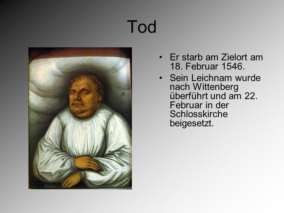Tod Er starb am Zielort am 18. Februar 1546.