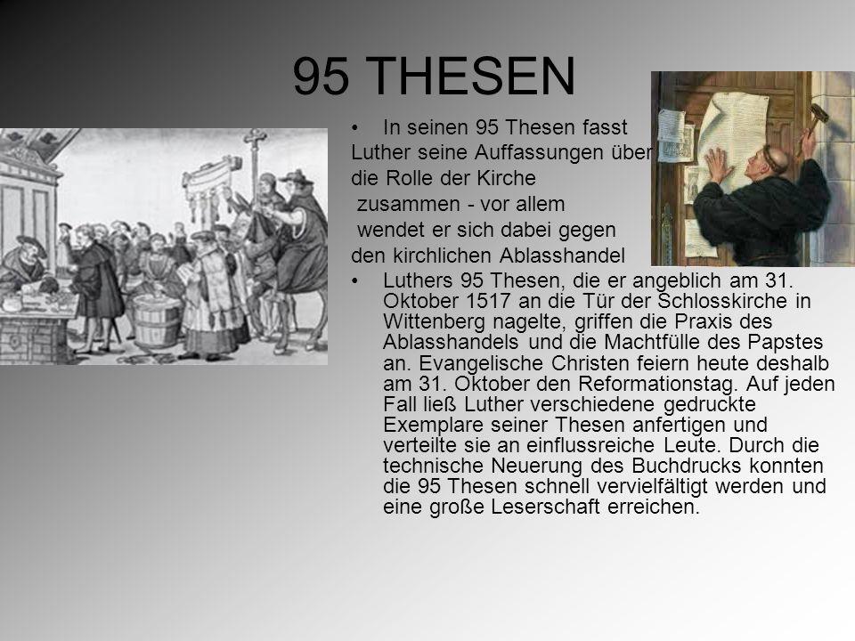95 THESEN In seinen 95 Thesen fasst Luther seine Auffassungen über die Rolle der Kirche zusammen - vor allem wendet er sich dabei gegen den kirchlichen Ablasshandel Luthers 95 Thesen, die er angeblich am 31.