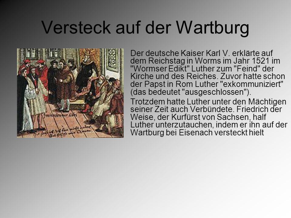 Bibelübersetzung Die freie Zeit nutzte Luther übrigens, um seine Bibelübersetzung ins Deutsche zu beginnen.