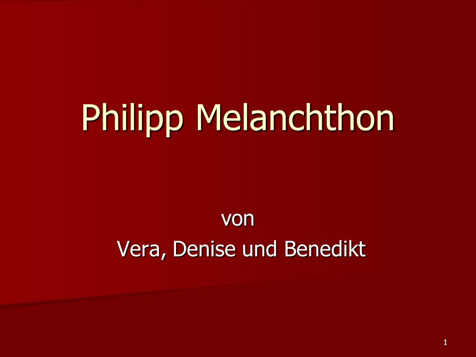 1 Philipp Melanchthon von Vera, Denise und Benedikt Vera, Denise und Benedikt