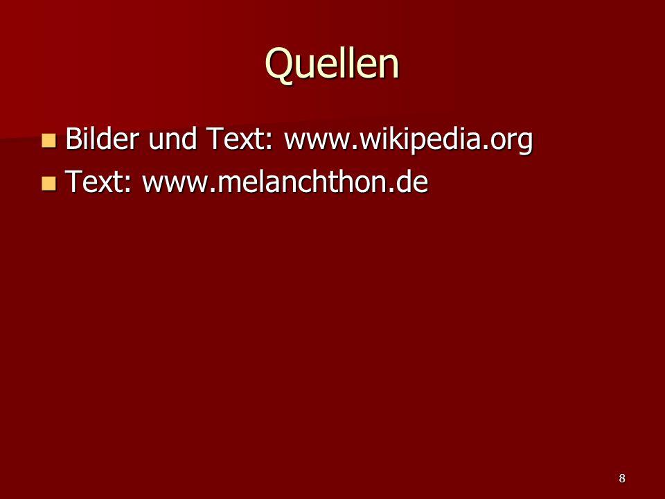 8 Quellen Bilder und Text: www.wikipedia.org Bilder und Text: www.wikipedia.org Text: www.melanchthon.de Text: www.melanchthon.de