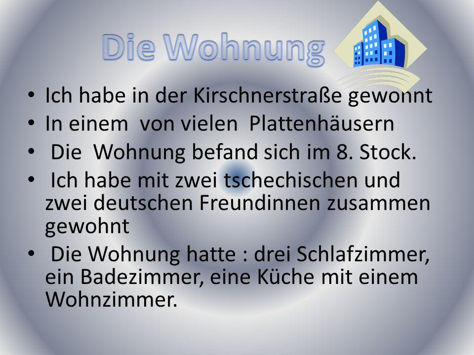 Ich habe in der Kirschnerstraße gewohnt In einem von vielen Plattenhäusern Die Wohnung befand sich im 8.