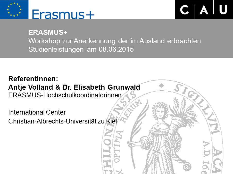 ERASMUS+ Workshop zur Anerkennung der im Ausland erbrachten Studienleistungen am 08.06.2015 Referentinnen: Antje Volland & Dr.