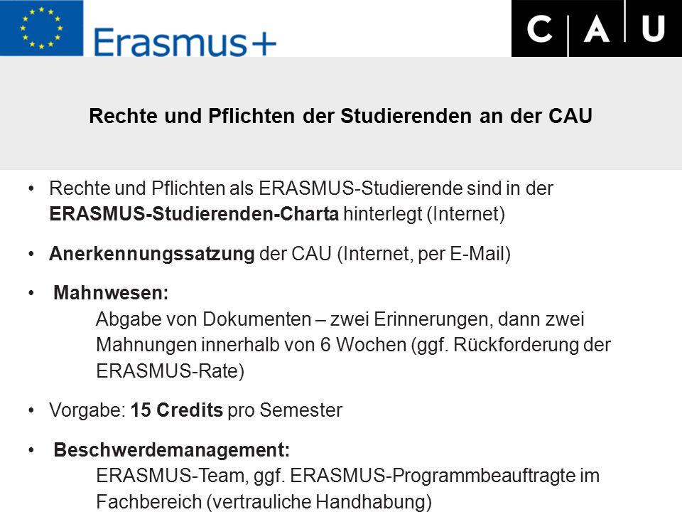 Rechte und Pflichten der Studierenden an der CAU Rechte und Pflichten als ERASMUS-Studierende sind in der ERASMUS-Studierenden-Charta hinterlegt (Internet) Anerkennungssatzung der CAU (Internet, per E-Mail) Mahnwesen: Abgabe von Dokumenten – zwei Erinnerungen, dann zwei Mahnungen innerhalb von 6 Wochen (ggf.