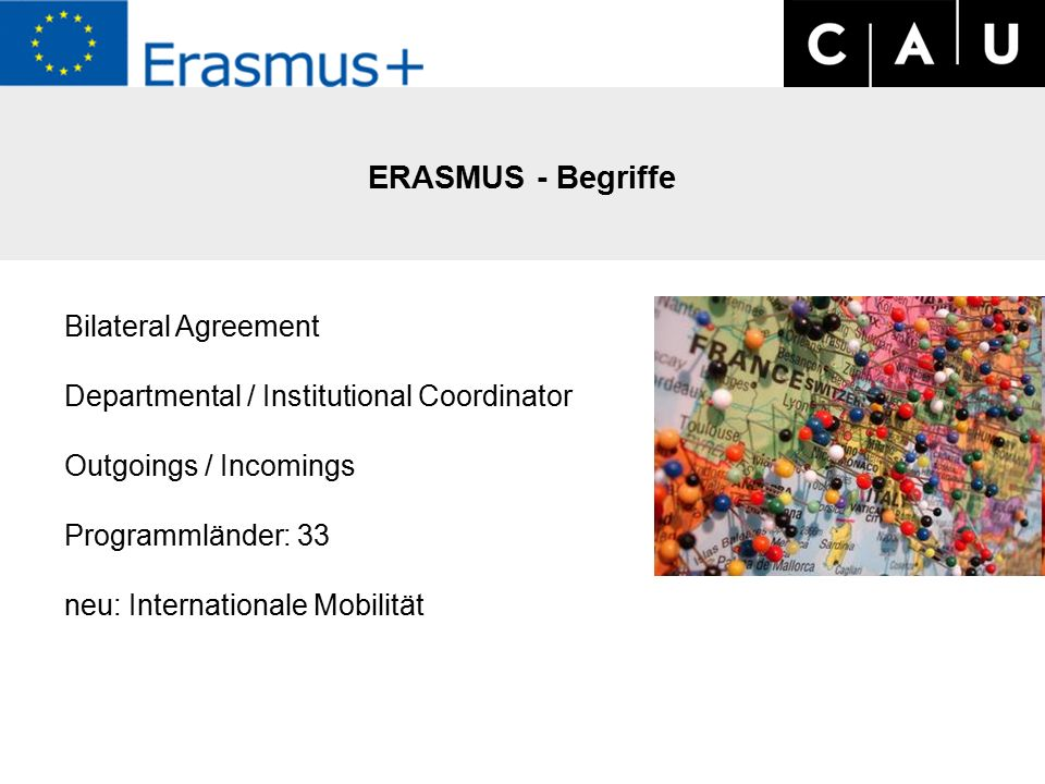 ERASMUS - Begriffe Bilateral Agreement Departmental / Institutional Coordinator Outgoings / Incomings Programmländer: 33 neu: Internationale Mobilität