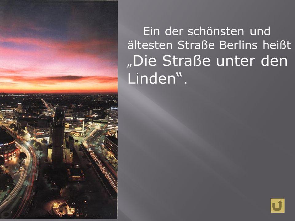 """Ein der schönsten und ältesten Straße Berlins heißt """" Die Straße unter den Linden ."""