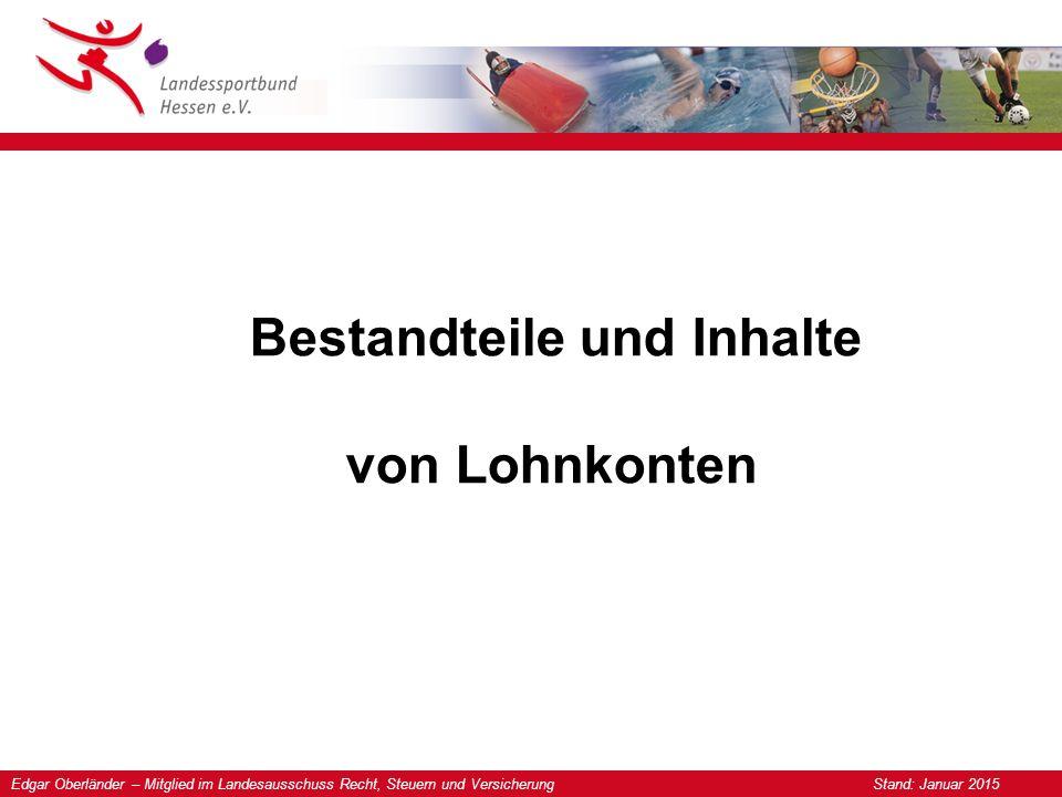 Edgar Oberländer – Mitglied im Landesausschuss Recht, Steuern und Versicherung Stand: Januar 2015 Bestandteile und Inhalte von Lohnkonten