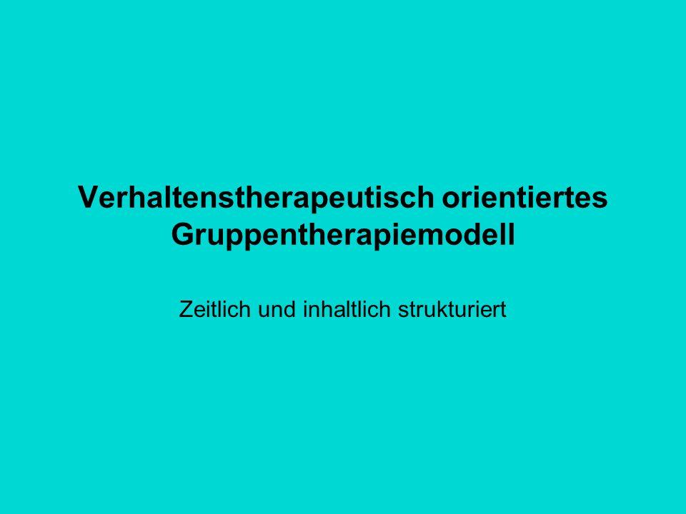 Verhaltenstherapeutisch orientiertes Gruppentherapiemodell Zeitlich und inhaltlich strukturiert