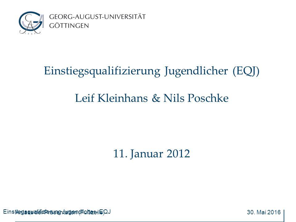 Einstiegsqualifizierung Jugendlicher - EQJ 30. Mai 2016Anlass der Präsentation (Fußzeile) Einstiegsqualifizierung Jugendlicher (EQJ) Leif Kleinhans &