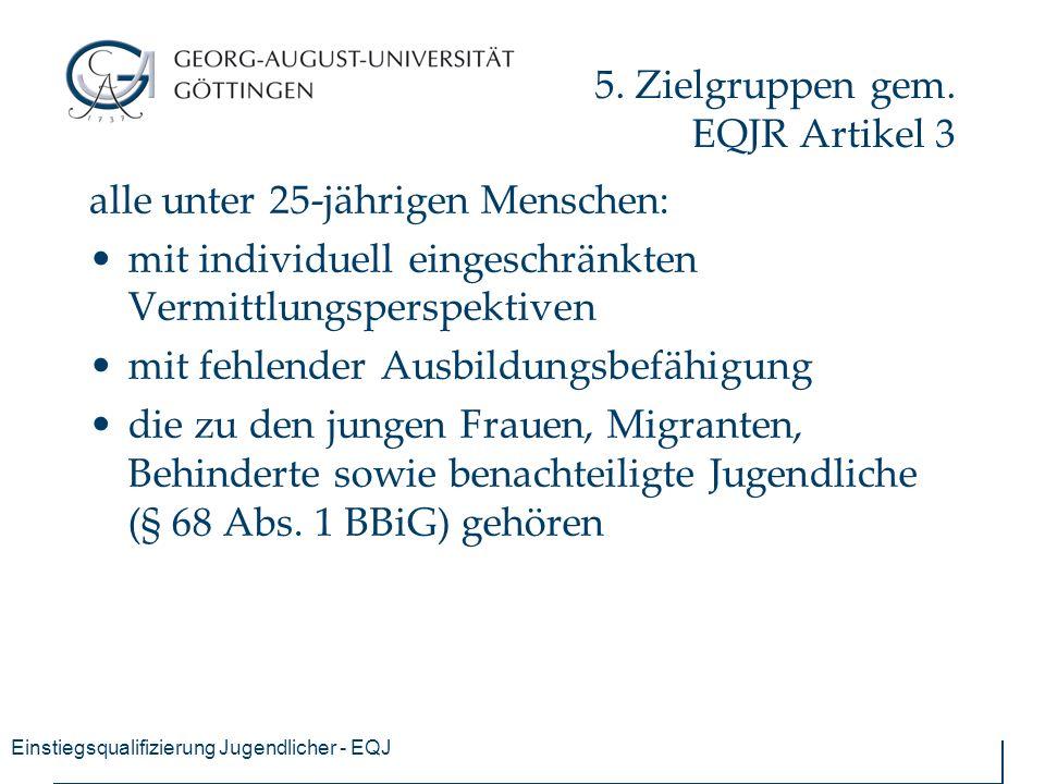 Einstiegsqualifizierung Jugendlicher - EQJ 5. Zielgruppen gem. EQJR Artikel 3 alle unter 25-jährigen Menschen: mit individuell eingeschränkten Vermitt