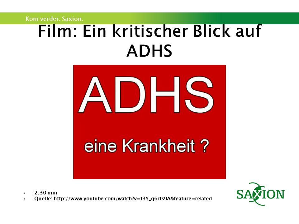 Kom verder. Saxion. Film: Ein kritischer Blick auf ADHS 2:30 min Quelle: http://www.youtube.com/watch?v=t3Y_g6rts9A&feature=related