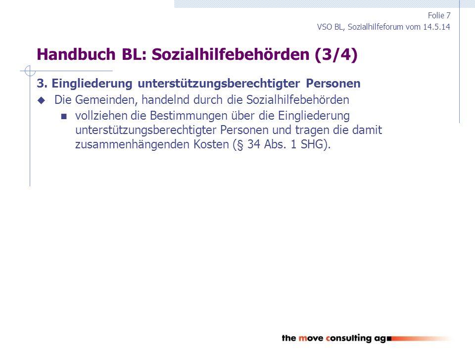 VSO BL, Sozialhilfeforum vom 14.5.14 Handbuch BL: Sozialhilfebehörden (4/4)  Die Sozialhilfebehörden haben in jedem Unterstützungsfall sämtliche subsidiären Kostenträger abzuklären.