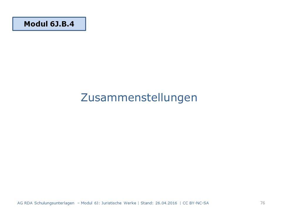 Zusammenstellungen Modul 6J.B.4 76 AG RDA Schulungsunterlagen – Modul 6J: Juristische Werke | Stand: 26.04.2016 | CC BY-NC-SA