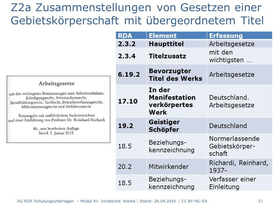 Z2a Zusammenstellungen von Gesetzen einer Gebietskörperschaft mit übergeordnetem Titel RDAElementErfassung 2.3.2HaupttitelArbeitsgesetze 2.3.4Titelzusatz mit den wichtigsten … 6.19.2 Bevorzugter Titel des Werks Arbeitsgesetze 17.10 In der Manifestation verkörpertes Werk Deutschland.