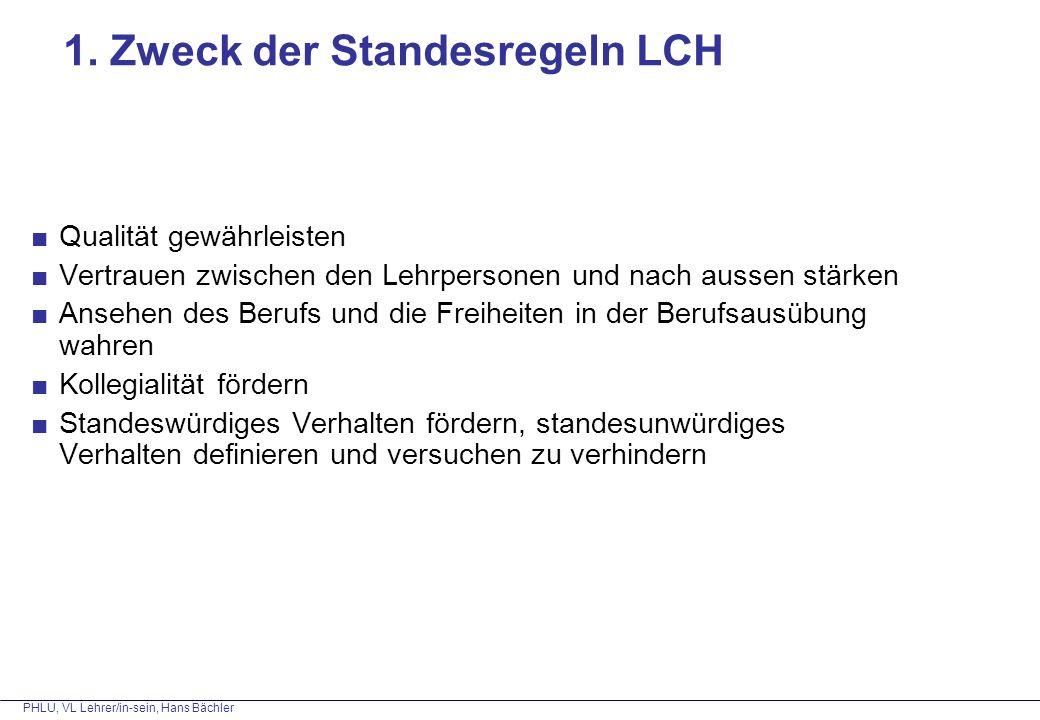 PHLU, VL Lehrer/in-sein, Hans Bächler 1. Zweck der Standesregeln LCH ■Qualität gewährleisten ■Vertrauen zwischen den Lehrpersonen und nach aussen stär