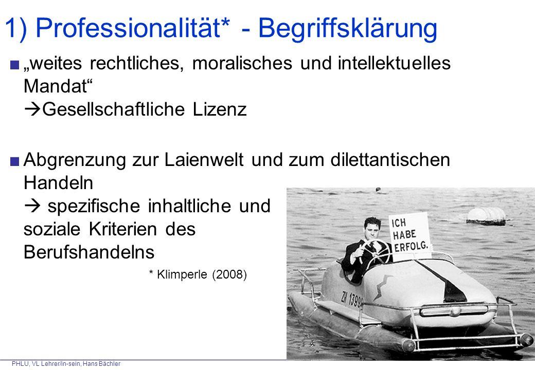 """PHLU, VL Lehrer/in-sein, Hans Bächler 1) Professionalität* - Begriffsklärung ■""""weites rechtliches, moralisches und intellektuelles Mandat""""  Gesellsch"""
