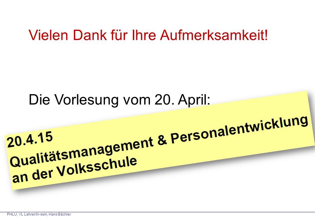 PHLU, VL Lehrer/in-sein, Hans Bächler Vielen Dank für Ihre Aufmerksamkeit! Die Vorlesung vom 20. April: