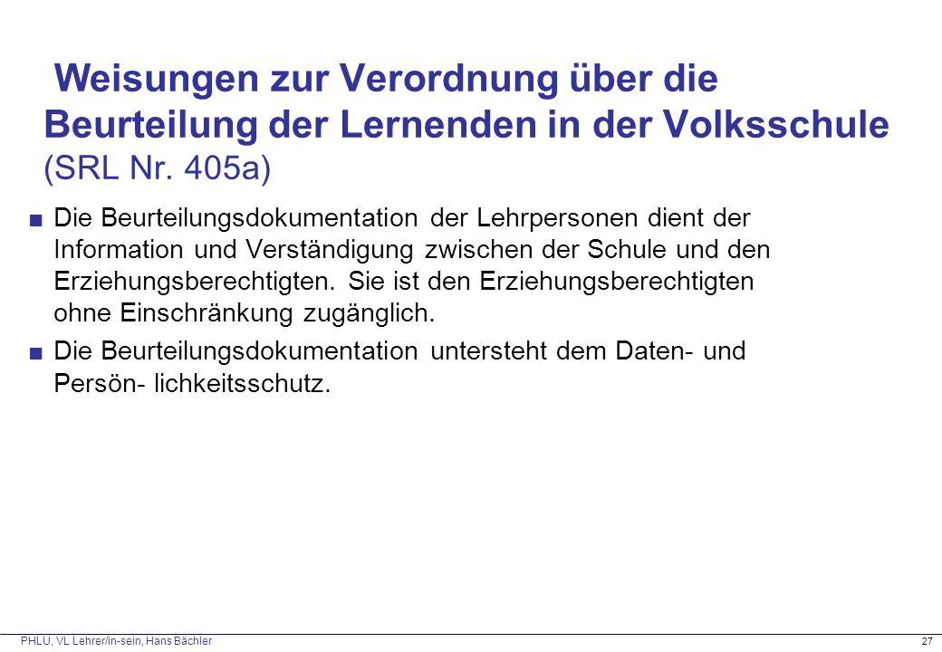PHLU, VL Lehrer/in-sein, Hans Bächler Weisungen zur Verordnung über die Beurteilung der Lernenden in der Volksschule (SRL Nr. 405a) ■Die Beurteilungsd