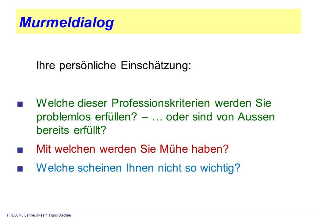 PHLU, VL Lehrer/in-sein, Hans Bächler Murmeldialog Ihre persönliche Einschätzung: ■Welche dieser Professionskriterien werden Sie problemlos erfüllen?