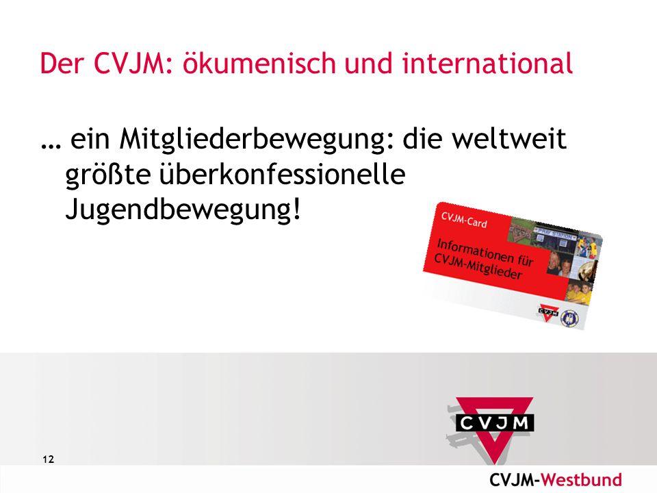 12 Der CVJM: ökumenisch und international … ein Mitgliederbewegung: die weltweit größte überkonfessionelle Jugendbewegung!