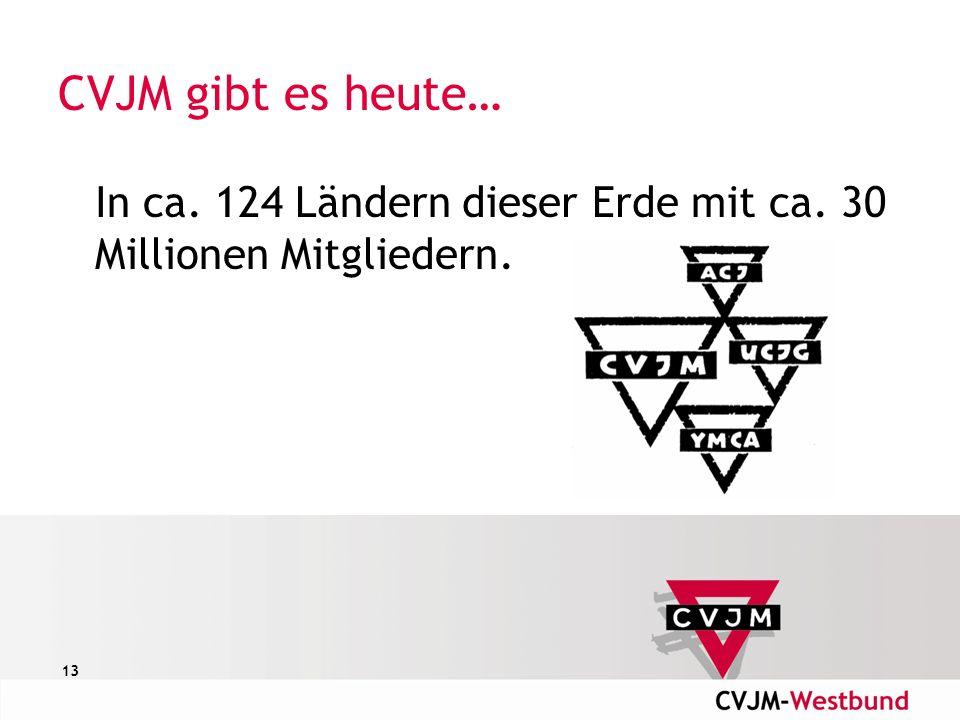 13 CVJM gibt es heute… In ca. 124 Ländern dieser Erde mit ca. 30 Millionen Mitgliedern.