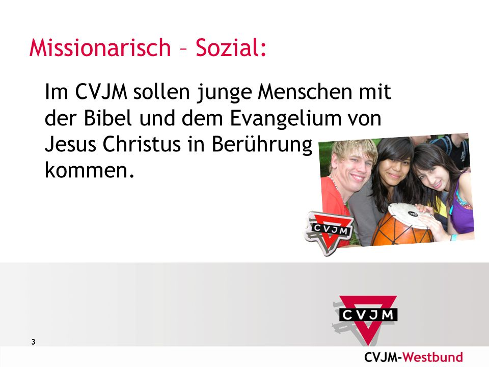 3 Missionarisch – Sozial: Im CVJM sollen junge Menschen mit der Bibel und dem Evangelium von Jesus Christus in Berührung kommen.