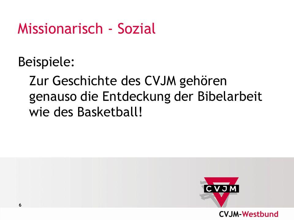 6 Missionarisch - Sozial Beispiele: Zur Geschichte des CVJM gehören genauso die Entdeckung der Bibelarbeit wie des Basketball!