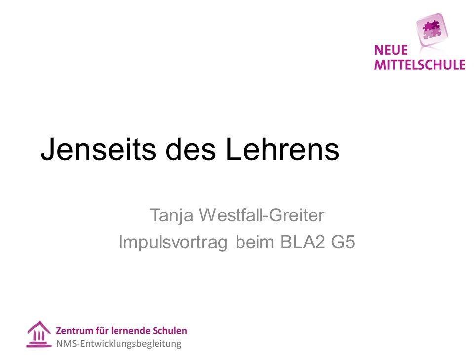 Jenseits des Lehrens Tanja Westfall-Greiter Impulsvortrag beim BLA2 G5