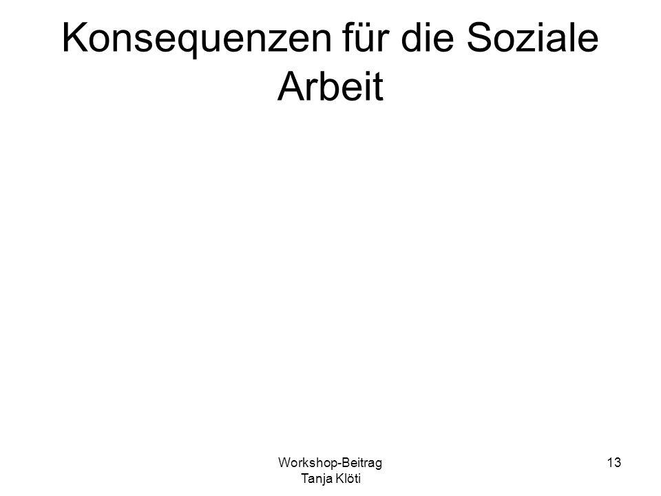 Konsequenzen für die Soziale Arbeit Workshop-Beitrag Tanja Klöti 13