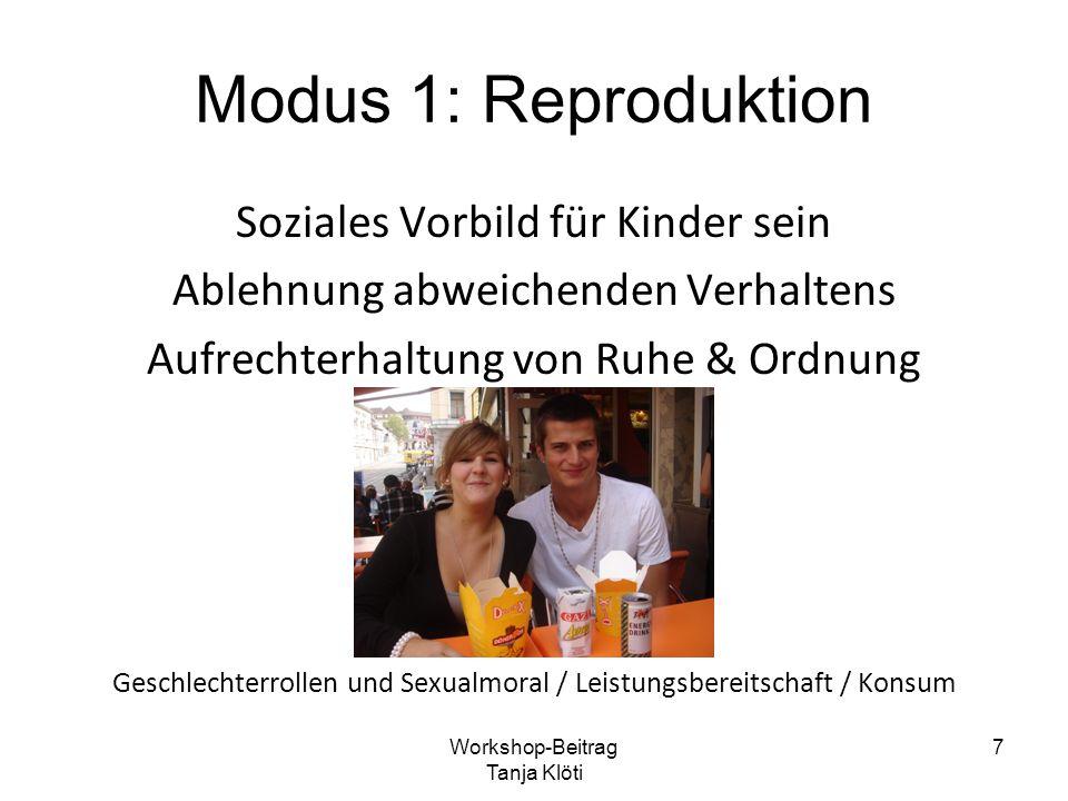 Modus 1: Reproduktion Soziales Vorbild für Kinder sein Ablehnung abweichenden Verhaltens Aufrechterhaltung von Ruhe & Ordnung Geschlechterrollen und S