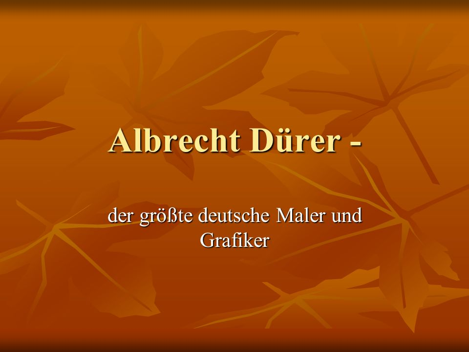 Albrecht Dürer - der größte deutsche Maler und Grafiker