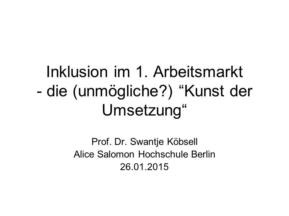 Inklusion im 1. Arbeitsmarkt - die (unmögliche ) Kunst der Umsetzung Prof.