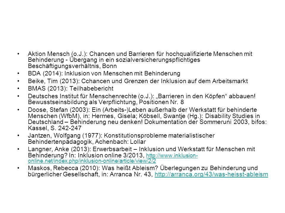 """Aktion Mensch (o.J.): Chancen und Barrieren für hochqualifizierte Menschen mit Behinderung - Übergang in ein sozialversicherungspflichtiges Beschäftigungsverhältnis, Bonn BDA (2014): Inklusion von Menschen mit Behinderung Beike, Tim (2013): Cchancen und Grenzen der Inklusion auf dem Arbeitsmarkt BMAS (2013): Teilhabebericht Deutsches Institut für Menschenrechte (o.J.): """"Barrieren in den Köpfen abbauen."""