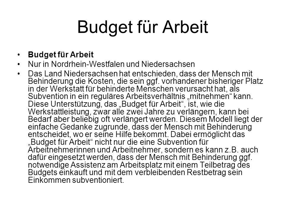 Budget für Arbeit Nur in Nordrhein-Westfalen und Niedersachsen Das Land Niedersachsen hat entschieden, dass der Mensch mit Behinderung die Kosten, die sein ggf.
