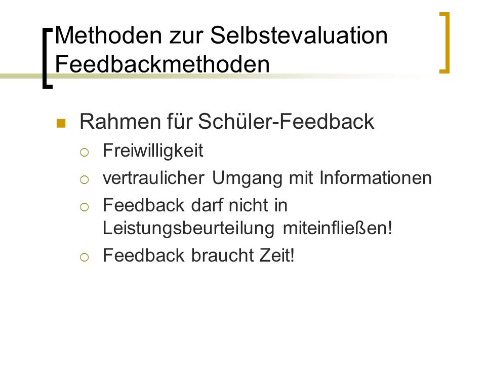 Rahmen für Schüler-Feedback  Freiwilligkeit  vertraulicher Umgang mit Informationen  Feedback darf nicht in Leistungsbeurteilung miteinfließen.