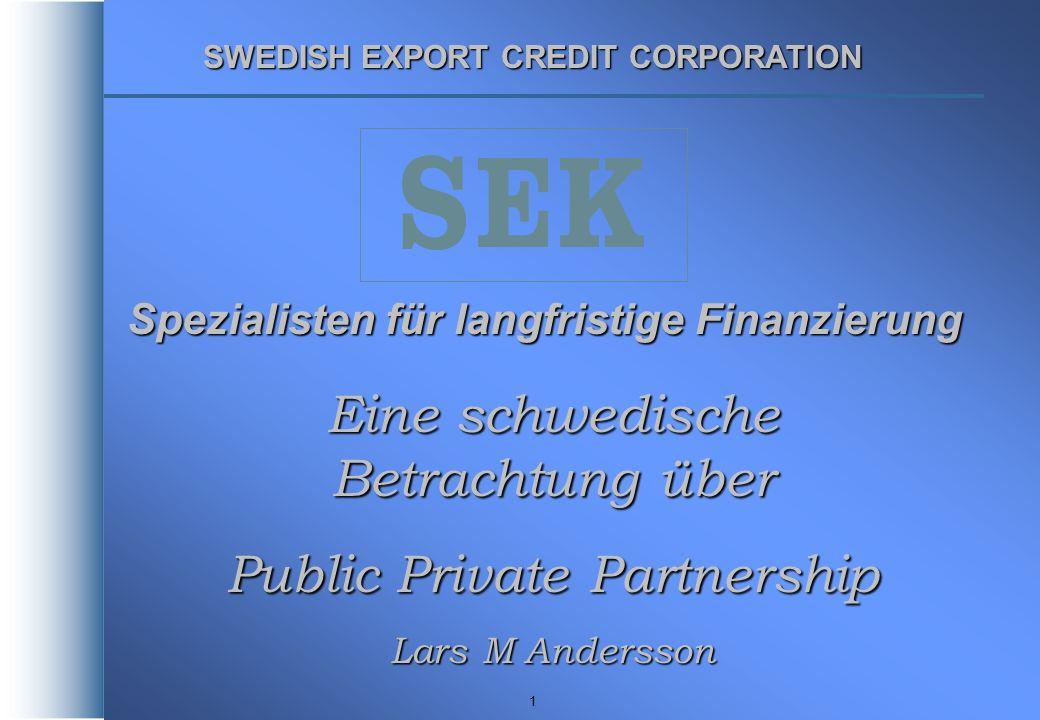 1 Spezialisten für langfristige Finanzierung SWEDISH EXPORT CREDIT CORPORATION Eine schwedische Betrachtung über Public Private Partnership Lars M And