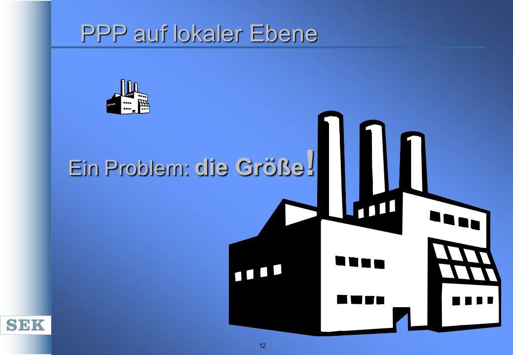 12 PPP auf lokaler Ebene Ein Problem: die Größe !