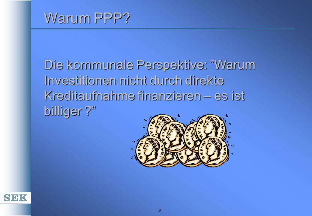"""8 Warum PPP? Die kommunale Perspektive: """"Warum Investitionen nicht durch direkte Kreditaufnahme finanzieren – es ist billiger ?"""""""