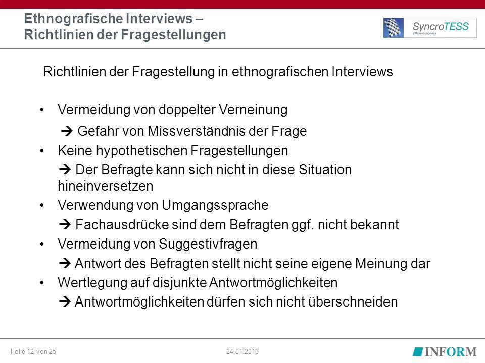 Folie 12 von 2524.01.2013 Ethnografische Interviews – Richtlinien der Fragestellungen Vermeidung von doppelter Verneinung  Gefahr von Missverständnis