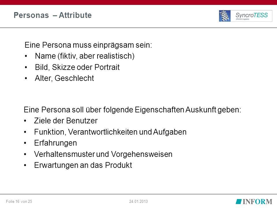 Folie 16 von 2524.01.2013 Personas – Attribute Eine Persona soll über folgende Eigenschaften Auskunft geben: Ziele der Benutzer Funktion, Verantwortli
