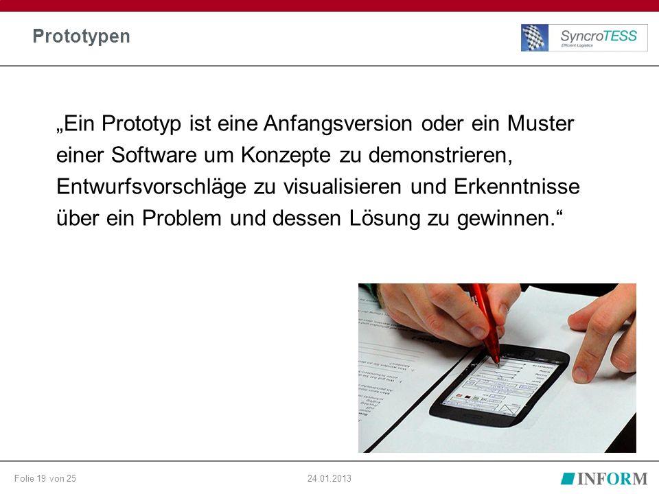 """Folie 19 von 2524.01.2013 Prototypen """"Ein Prototyp ist eine Anfangsversion oder ein Muster einer Software um Konzepte zu demonstrieren, Entwurfsvorschläge zu visualisieren und Erkenntnisse über ein Problem und dessen Lösung zu gewinnen."""