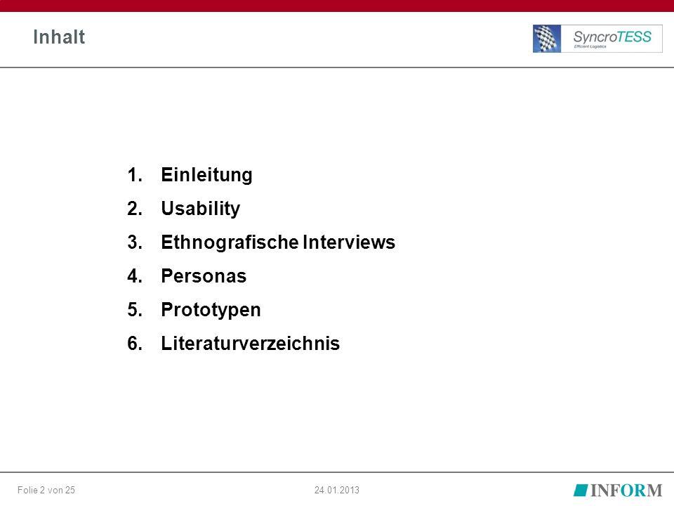 Folie 2 von 2524.01.2013 Inhalt 1.Einleitung 2.Usability 3.Ethnografische Interviews 4.Personas 5.Prototypen 6.Literaturverzeichnis