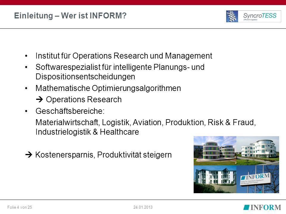 Folie 4 von 2524.01.2013 Einleitung – Wer ist INFORM? Institut für Operations Research und Management Softwarespezialist für intelligente Planungs- un