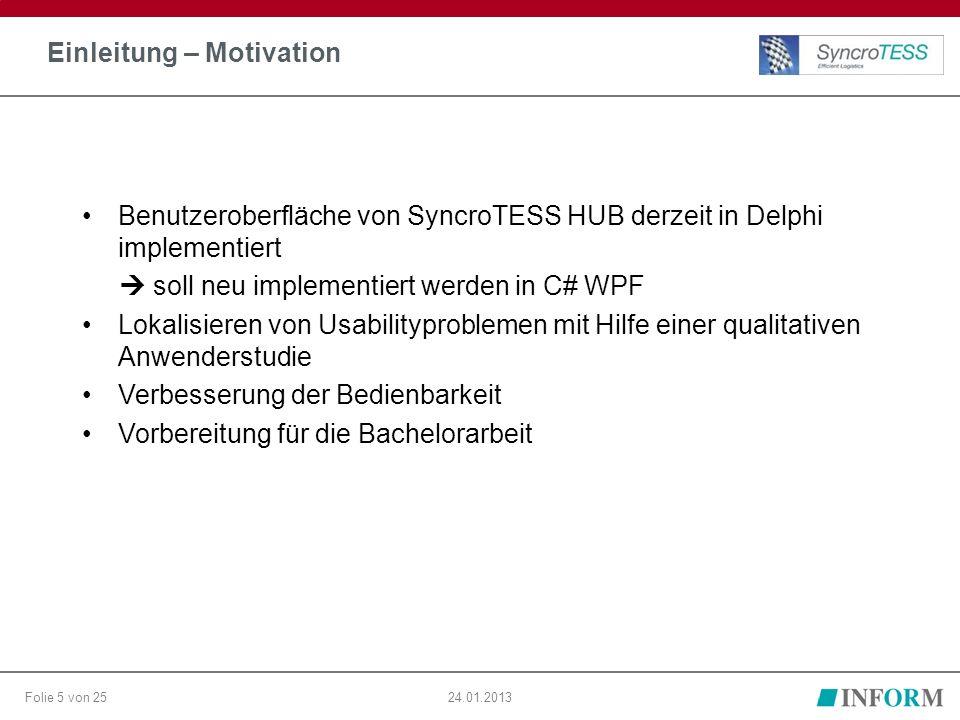 Folie 5 von 2524.01.2013 Einleitung – Motivation Benutzeroberfläche von SyncroTESS HUB derzeit in Delphi implementiert  soll neu implementiert werden