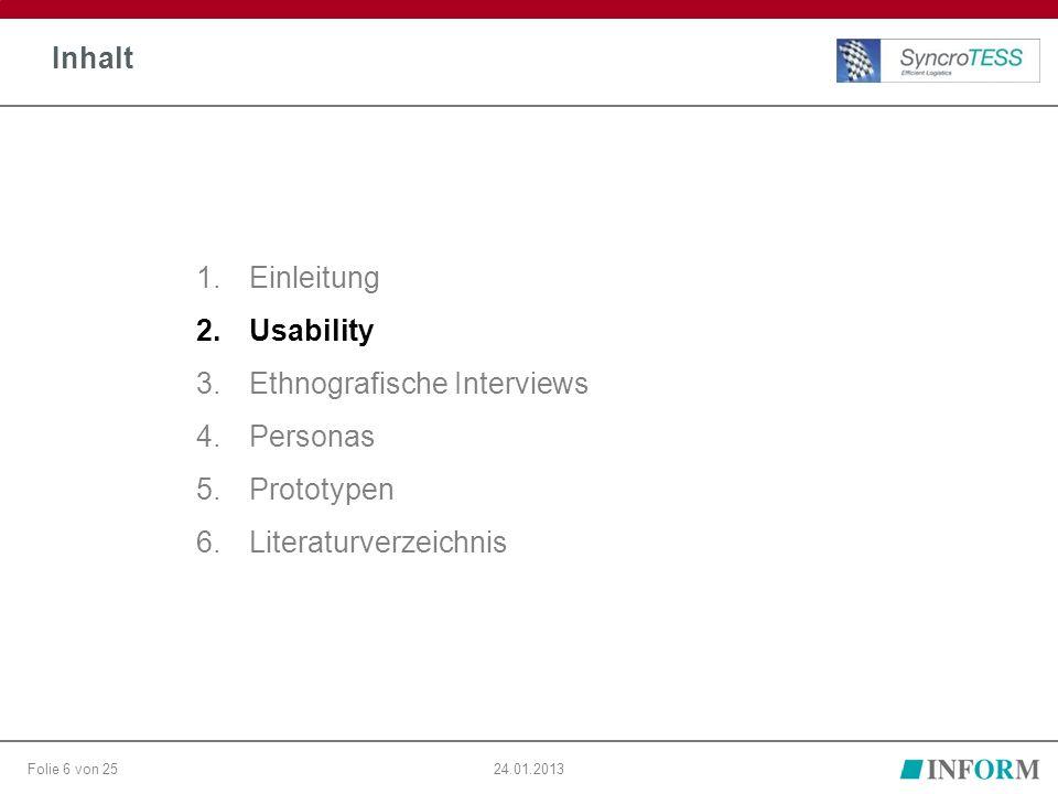 Folie 6 von 2524.01.2013 Inhalt 1.Einleitung 2.Usability 3.Ethnografische Interviews 4.Personas 5.Prototypen 6.Literaturverzeichnis
