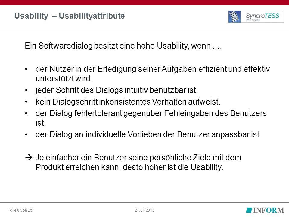 Folie 8 von 2524.01.2013 Usability – Usabilityattribute Ein Softwaredialog besitzt eine hohe Usability, wenn.... der Nutzer in der Erledigung seiner A